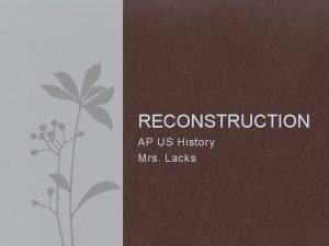 RECONSTRUCTION AP US History Mrs Lacks Reconstruction Era