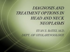 DIAGNOSIS AND TREATMENT OPTIONS IN HEAD AND NECK