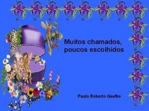Muitos chamados poucos escolhidos Paulo Roberto Gaefke Muitos