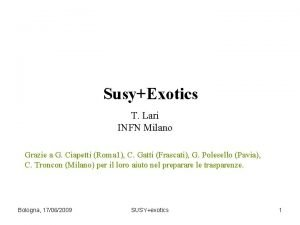 SusyExotics T Lari INFN Milano Grazie a G