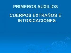 PRIMEROS AUXILIOS CUERPOS EXTRAOS E INTOXICACIONES LOS CUERPOS
