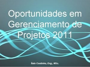 Oportunidades em Gerenciamento de Projetos 2011 talo Coutinho