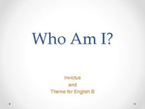 Who Am I Invictus and Theme for English