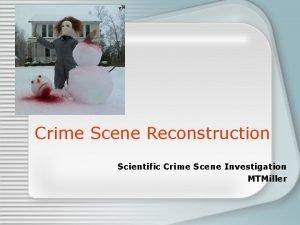 Crime Scene Reconstruction Scientific Crime Scene Investigation MTMiller