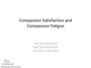 Compassion Satisfaction and Compassion Fatigue Insert Your Name