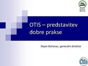 OTIS predstavitev dobre prakse Dejan Buhovac generalni direktor