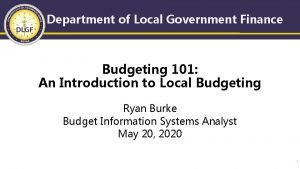 Department of Local Government Finance Budgeting 101 An