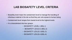LAB BIOSAFETY LEVEL CRITERIA Biosafety level mean the