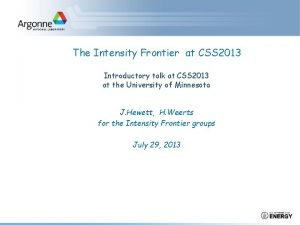 The Intensity Frontier at CSS 2013 Introductory talk