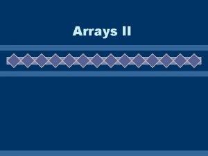 Arrays II Review of arrays u Arrays are