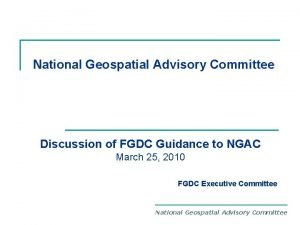 National Geospatial Advisory Committee Discussion of FGDC Guidance