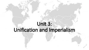 Unit 3 Unification and Imperialism Nationalism and the