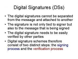 Digital Signatures DSs The digital signatures cannot be