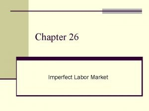 Chapter 26 Imperfect Labor Market Unions n Unions