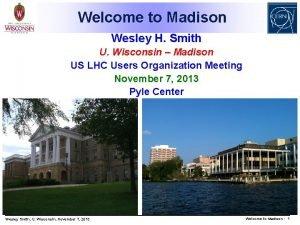Welcome to Madison Wesley H Smith U Wisconsin