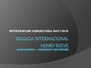 INTERVENCION COMUNITARIA HAITI 2010 BRIGADA INTERNACIONAL HENRY REEVE