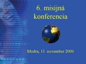 6 misijn konferencia Modra 11 november 2006 Podmienky