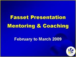 Fasset Presentation Mentoring Coaching February to March 2009