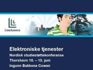Elektroniske tjenester Nordisk studiestttekonferanse Thorshavn 10 13 juni