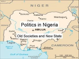 Politics in Nigeria Old Societies and New State