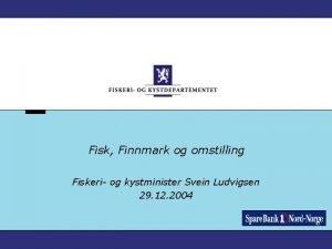 Fisk Finnmark og omstilling Fiskeri og kystminister Svein