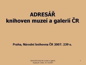 ADRES knihoven muze a galeri R Praha Nrodn