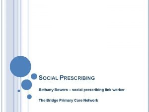SOCIAL PRESCRIBING Bethany Bowers social prescribing link worker
