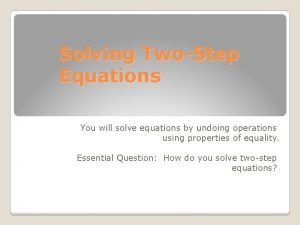 Solving TwoStep Equations You will solve equations by