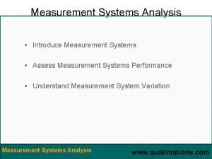 Measurement Systems Analysis Introduce Measurement Systems Assess Measurement