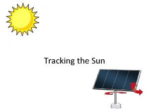 Tracking the Sun Solar Tracker A solar tracker
