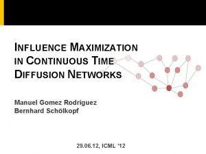 INFLUENCE MAXIMIZATION IN CONTINUOUS TIME DIFFUSION NETWORKS Manuel