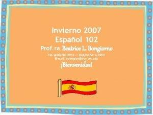 Invierno 2007 Espaol 102 Prof ra Beatrice L