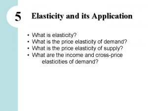 5 Elasticity and its Application What is elasticity