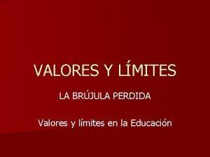 VALORES Y LMITES LA BRJULA PERDIDA Valores y