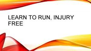 LEARN TO RUN INJURY FREE WHY RUN Simplicity