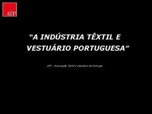 A INDSTRIA TXTIL E VESTURIO PORTUGUESA ATP Associao