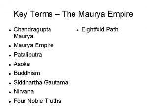 Key Terms The Maurya Empire Chandragupta Maurya Empire
