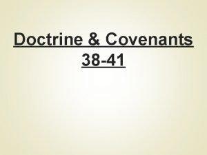 Doctrine Covenants 38 41 Doctrine Covenants 38 41