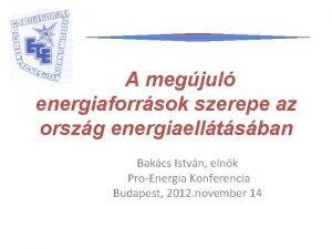 A megjul energiaforrsok szerepe az orszg energiaelltsban Bakcs