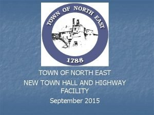 TOWN OF NORTH EAST NEW TOWN HALL AND