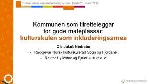 Kulturskulen som inkluderingsarena Frde 23 mars 2017 Kommunen