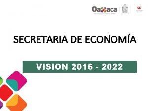 SECRETARIA DE ECONOMA VISION 2016 2022 SITUACIN ACTUAL