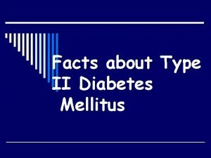 Facts about Type II Diabetes Mellitus Diabetes was