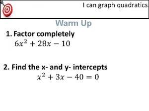I can graph quadratics Warm Up Warm Up