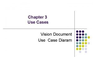 Chapter 3 Use Cases Vision Document Use Case