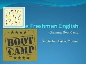 Advance Freshmen English Grammar Boot Camp Semicolon Comma