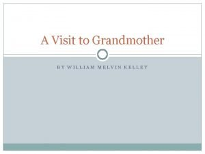 A Visit to Grandmother BY WILLIAM MELVIN KELLEY