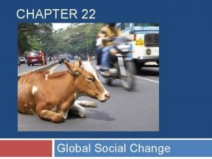 CHAPTER 22 Global Social Change Chapter Outline The