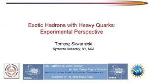 Exotic Hadrons with Heavy Quarks Experimental Perspective Tomasz