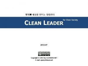 for Clean Society CLEAN LEADER 2012 07 Copyright